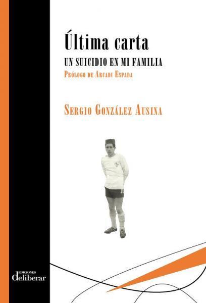 """Presentación del Libro"""" Última carta. Un suicidio en mi familia""""de Sergio González Ausina"""